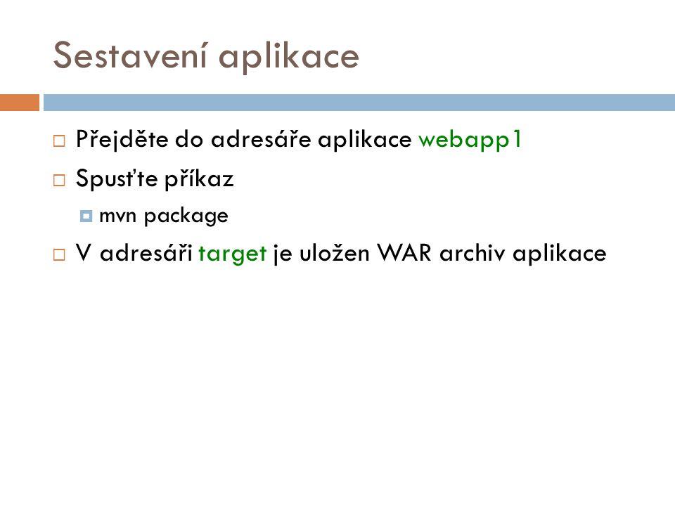 Sestavení aplikace  Přejděte do adresáře aplikace webapp1  Spusťte příkaz  mvn package  V adresáři target je uložen WAR archiv aplikace