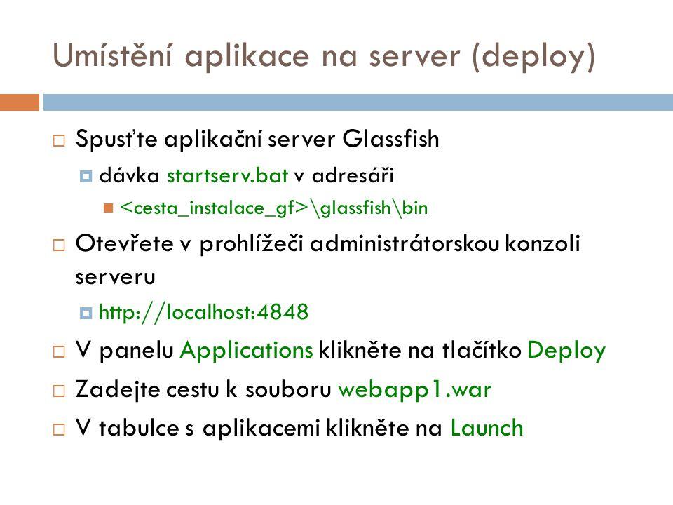 Umístění aplikace na server (deploy)  Spusťte aplikační server Glassfish  dávka startserv.bat v adresáři \glassfish\bin  Otevřete v prohlížeči admi