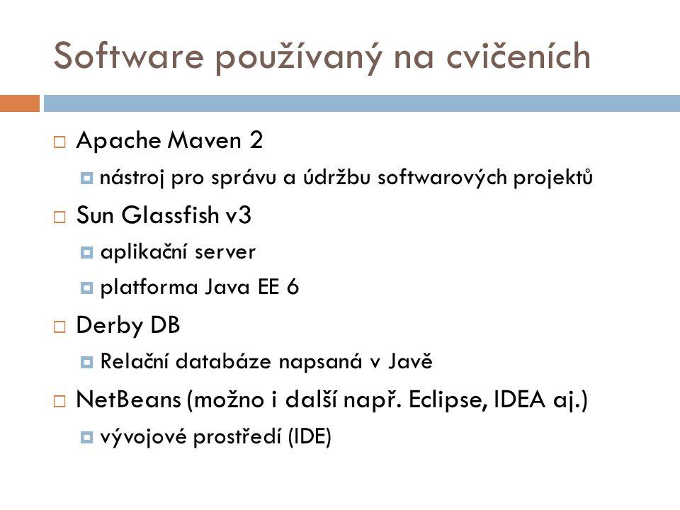 Software používaný na cvičeních  Apache Maven 2  nástroj pro správu a údržbu softwarových projektů  Sun Glassfish v3  aplikační server  platforma