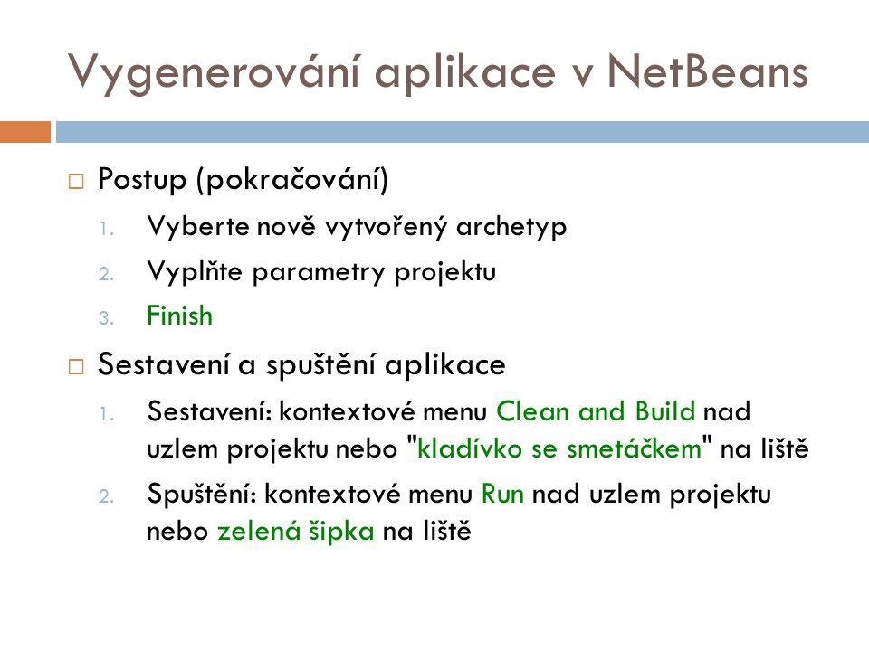 Vygenerování aplikace v NetBeans  Postup (pokračování) 1. Vyberte nově vytvořený archetyp 2. Vyplňte parametry projektu 3. Finish  Sestavení a spušt