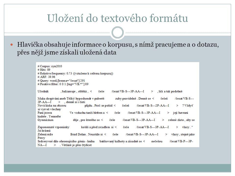 Uložení do textového formátu Hlavička obsahuje informace o korpusu, s nímž pracujeme a o dotazu, přes nějž jsme získali uložená data