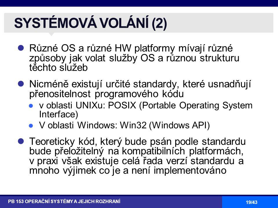 19/43 Různé OS a různé HW platformy mívají různé způsoby jak volat služby OS a různou strukturu těchto služeb Nicméně existují určité standardy, které