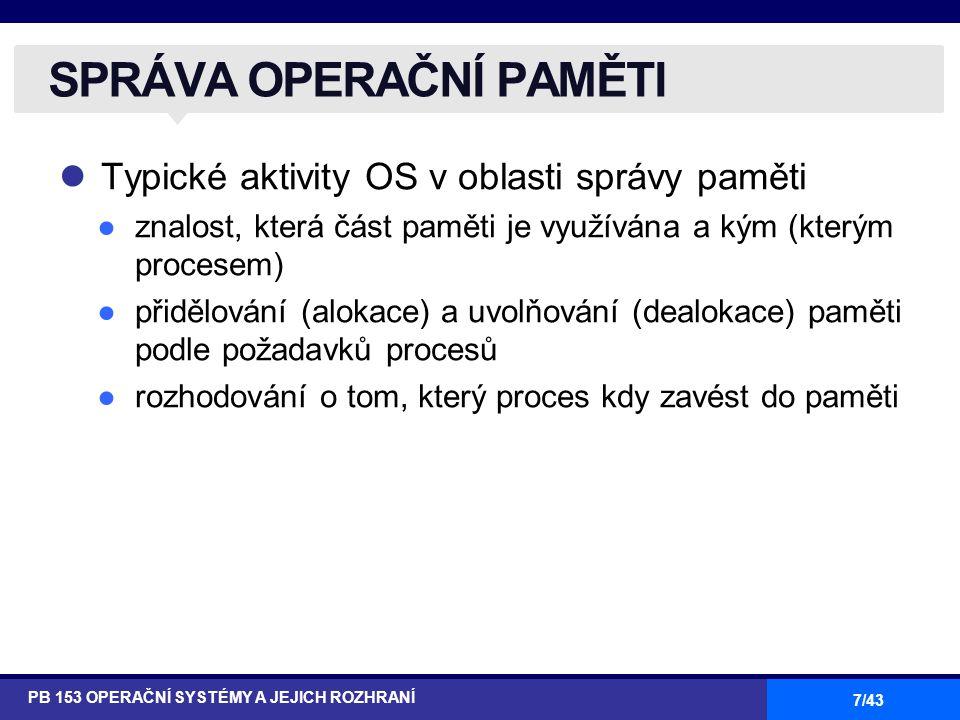18/43 SYSTÉMOVÁ VOLÁNÍ PB 153 OPERAČNÍ SYSTÉMY A JEJICH ROZHRANÍ open () user mode kernel mode open () system call interface i implementaion of open () system call return user application