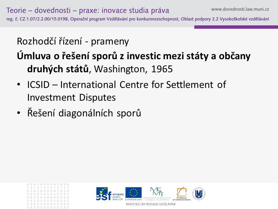 Rozhodčí řízení - prameny Úmluva o řešení sporů z investic mezi státy a občany druhých států, Washington, 1965 ICSID – International Centre for Settle