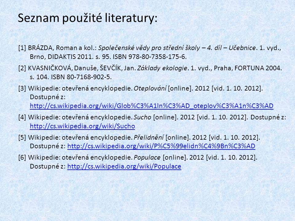 Seznam použité literatury: [1] BRÁZDA, Roman a kol.: Společenské vědy pro střední školy – 4. díl – Učebnice. 1. vyd., Brno, DIDAKTIS 2011. s. 95. ISBN