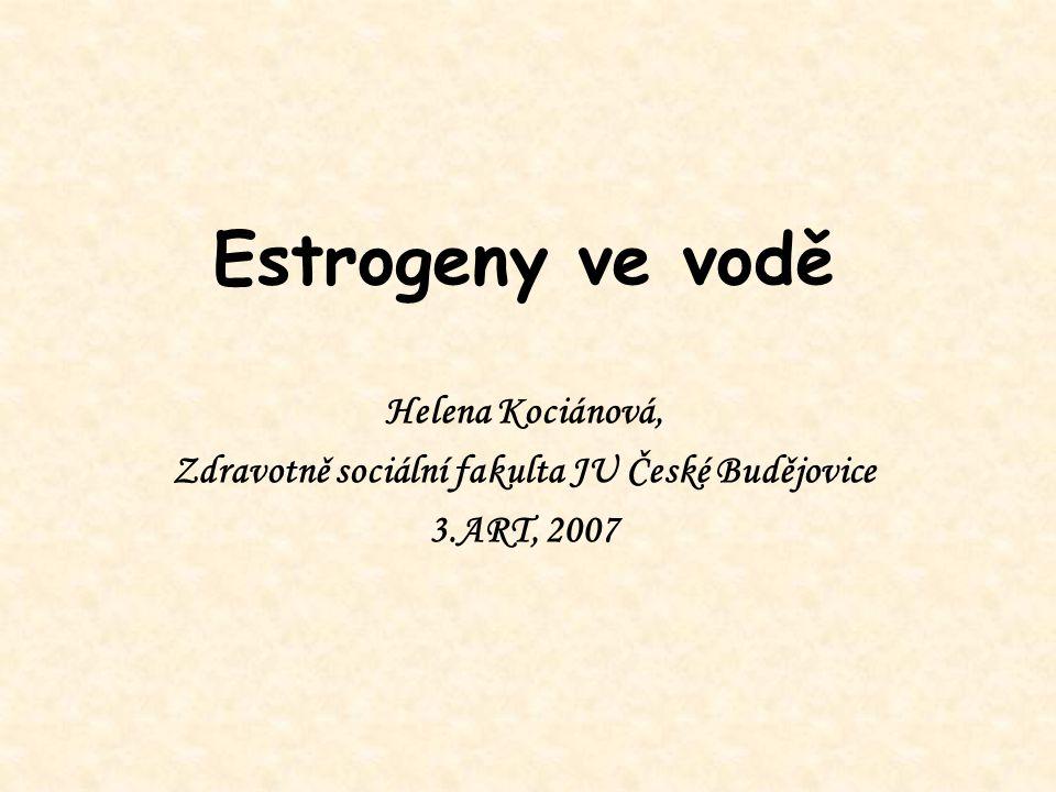 Estrogeny ve vodě Helena Kociánová, Zdravotně sociální fakulta JU České Budějovice 3.ART, 2007