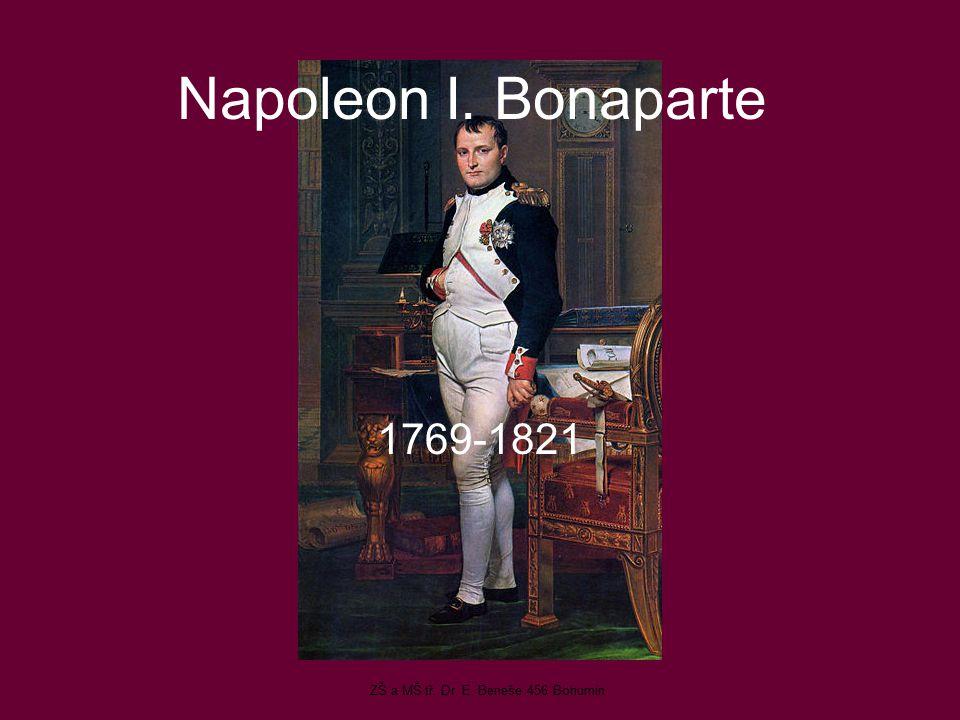 Napoleon I. Bonaparte 1769-1821 ZŠ a MŠ tř. Dr. E. Beneše 456 Bohumín