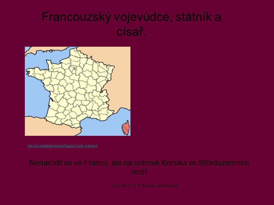 Nenarodil se ve Francii, ale na ostrově Korsika ve Středozemním moři Francouzský vojevůdce, státník a císař.