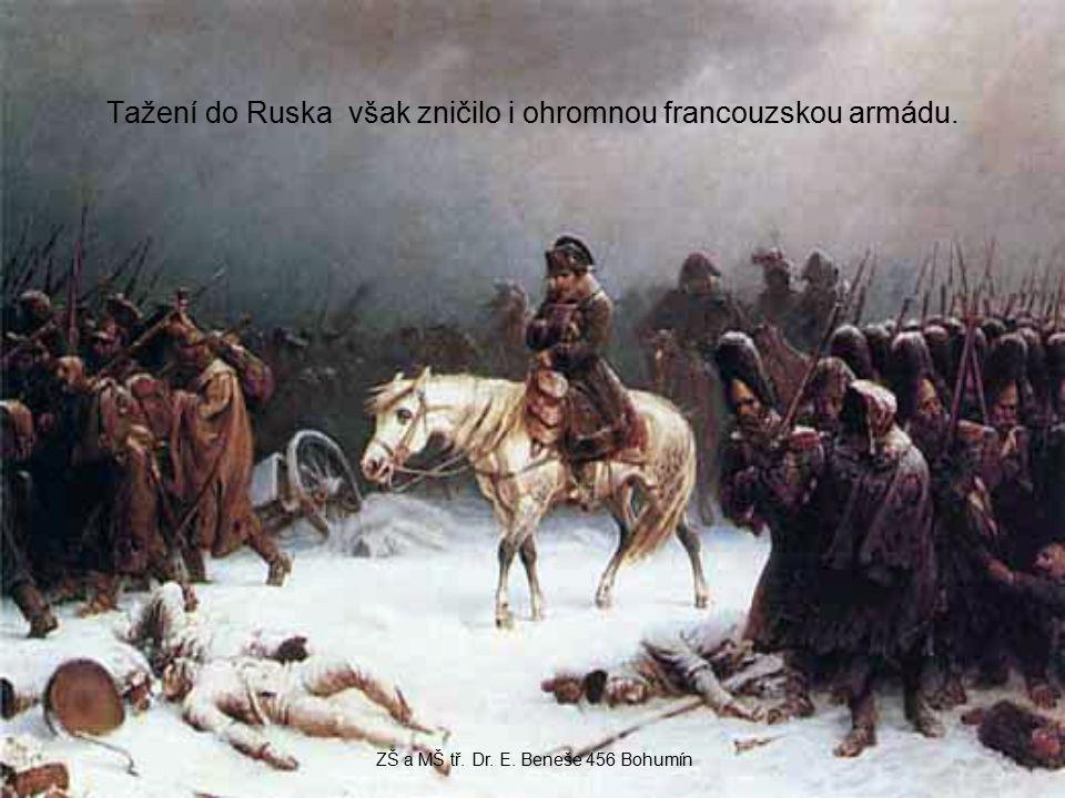Tažení do Ruska však zničilo i ohromnou francouzskou armádu. ZŠ a MŠ tř. Dr. E. Beneše 456 Bohumín