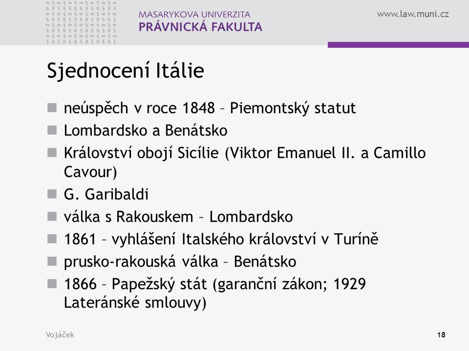 www.law.muni.cz Vojáček18 Sjednocení Itálie neúspěch v roce 1848 – Piemontský statut Lombardsko a Benátsko Království obojí Sicílie (Viktor Emanuel II.