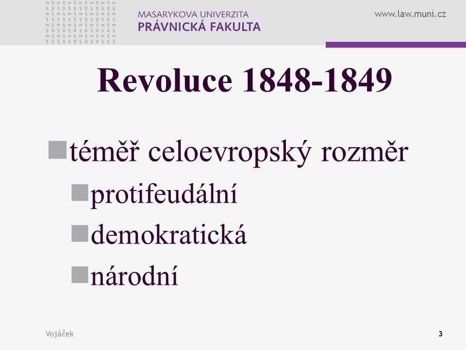 www.law.muni.cz Vojáček3 Revoluce 1848-1849 téměř celoevropský rozměr protifeudální demokratická národní