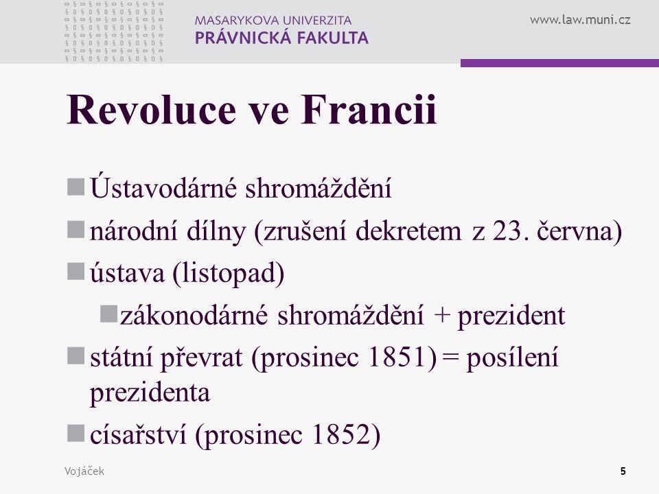 www.law.muni.cz Vojáček5 Revoluce ve Francii Ústavodárné shromáždění národní dílny (zrušení dekretem z 23. června) ústava (listopad) zákonodárné shrom