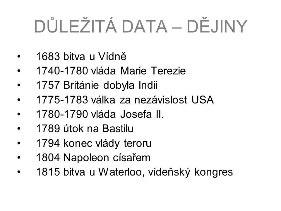 DŮLEŽITÁ DATA – DĚJINY 1683 bitva u Vídně 1740-1780 vláda Marie Terezie 1757 Británie dobyla Indii 1775-1783 válka za nezávislost USA 1780-1790 vláda Josefa II.