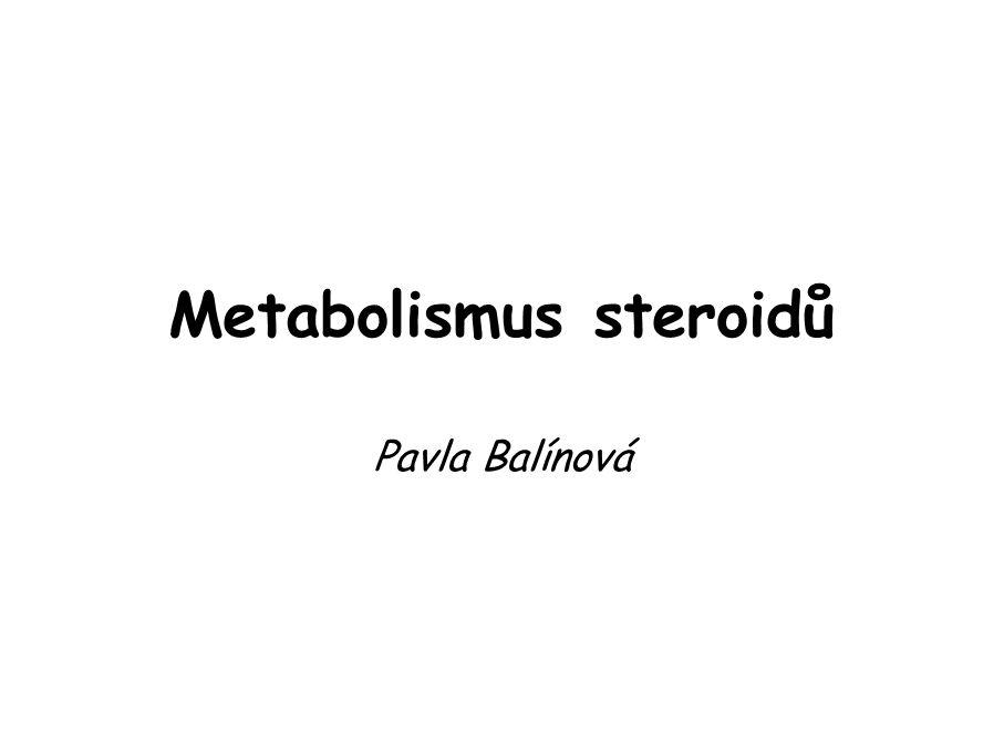 Metabolismus steroidů Pavla Balínová