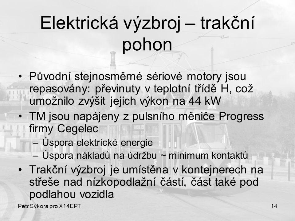 Petr Sýkora pro X14EPT14 Elektrická výzbroj – trakční pohon Původní stejnosměrné sériové motory jsou repasovány: převinuty v teplotní třídě H, což umo