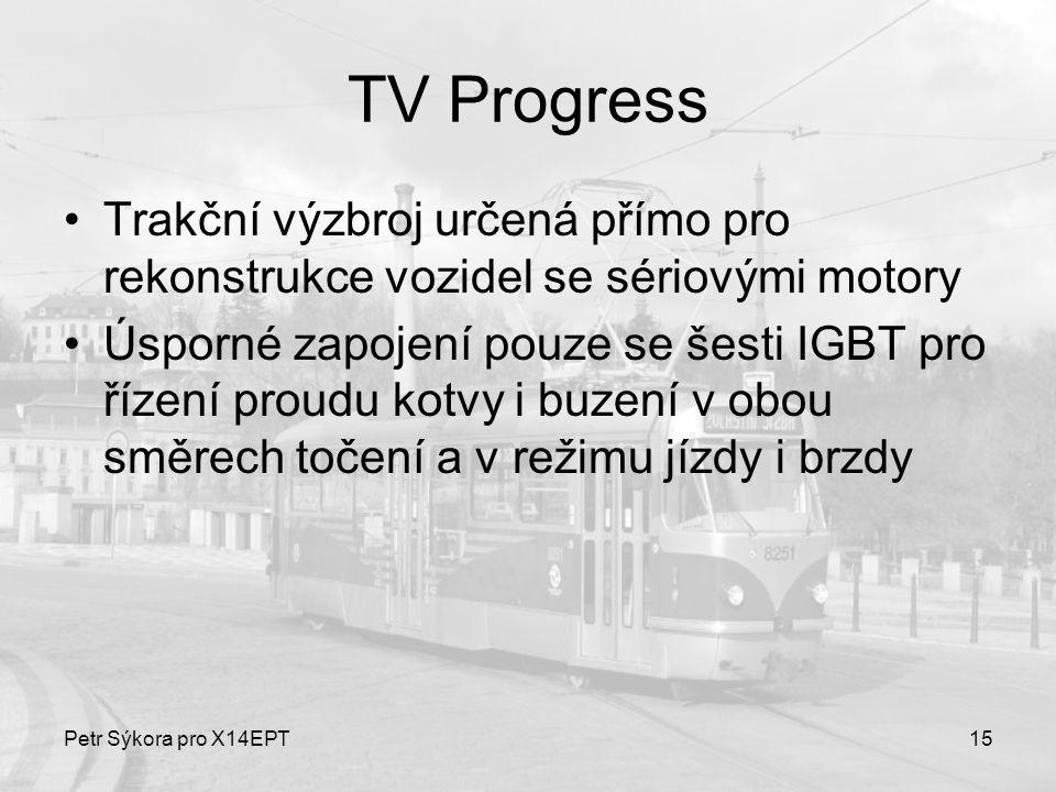 Petr Sýkora pro X14EPT15 TV Progress Trakční výzbroj určená přímo pro rekonstrukce vozidel se sériovými motory Úsporné zapojení pouze se šesti IGBT pr