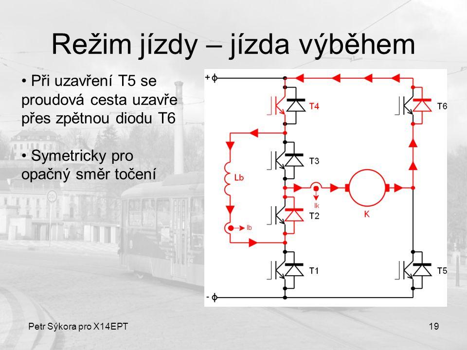 Petr Sýkora pro X14EPT19 Režim jízdy – jízda výběhem Při uzavření T5 se proudová cesta uzavře přes zpětnou diodu T6 Symetricky pro opačný směr točení
