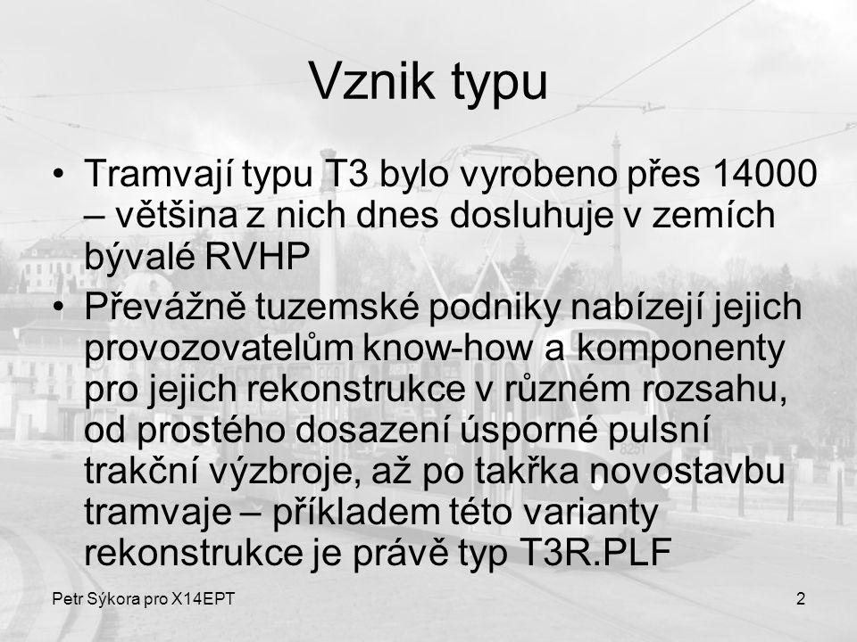Petr Sýkora pro X14EPT2 Vznik typu Tramvají typu T3 bylo vyrobeno přes 14000 – většina z nich dnes dosluhuje v zemích bývalé RVHP Převážně tuzemské po