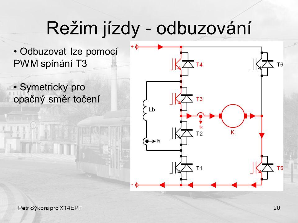 Petr Sýkora pro X14EPT20 Režim jízdy - odbuzování Odbuzovat lze pomocí PWM spínání T3 Symetricky pro opačný směr točení