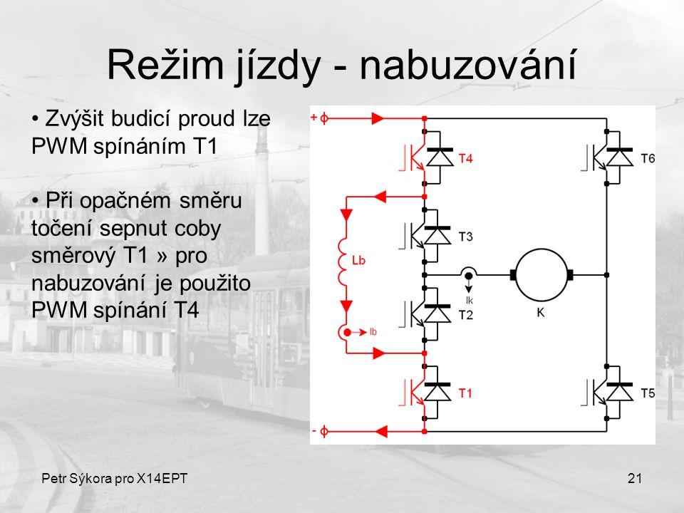 Petr Sýkora pro X14EPT21 Režim jízdy - nabuzování Zvýšit budicí proud lze PWM spínáním T1 Při opačném směru točení sepnut coby směrový T1 » pro nabuzo