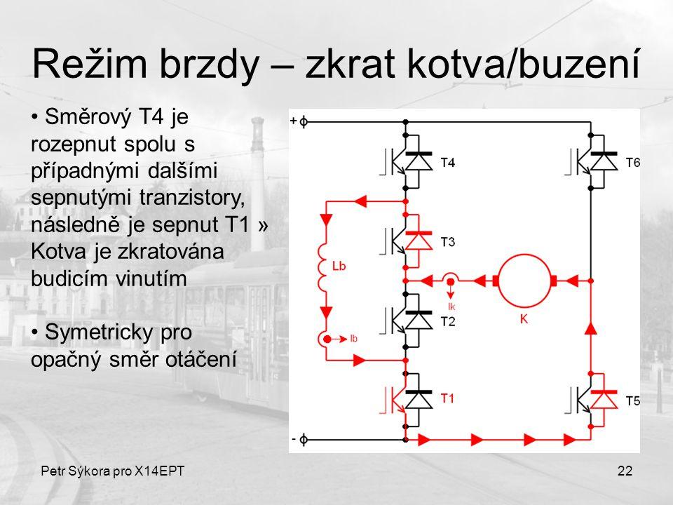 Petr Sýkora pro X14EPT22 Režim brzdy – zkrat kotva/buzení Směrový T4 je rozepnut spolu s případnými dalšími sepnutými tranzistory, následně je sepnut