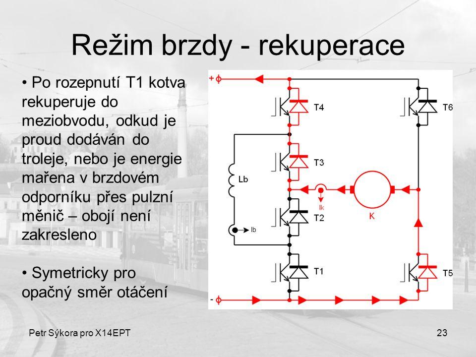 Petr Sýkora pro X14EPT23 Režim brzdy - rekuperace Po rozepnutí T1 kotva rekuperuje do meziobvodu, odkud je proud dodáván do troleje, nebo je energie m