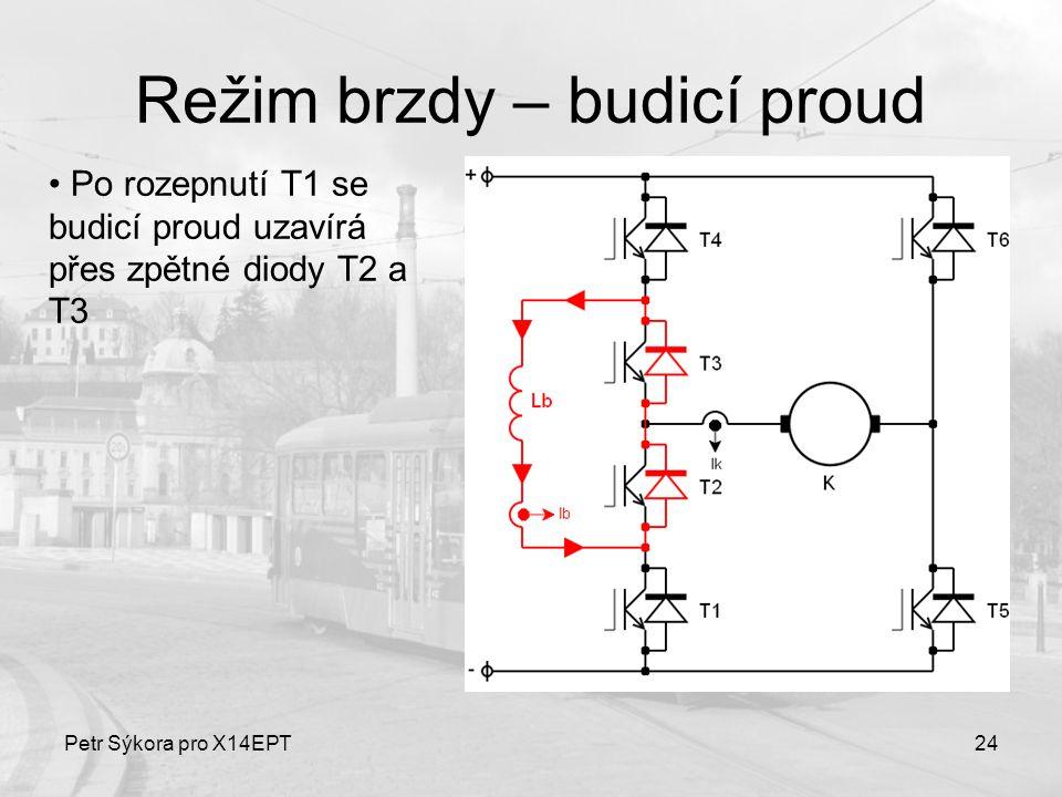 Petr Sýkora pro X14EPT24 Režim brzdy – budicí proud Po rozepnutí T1 se budicí proud uzavírá přes zpětné diody T2 a T3