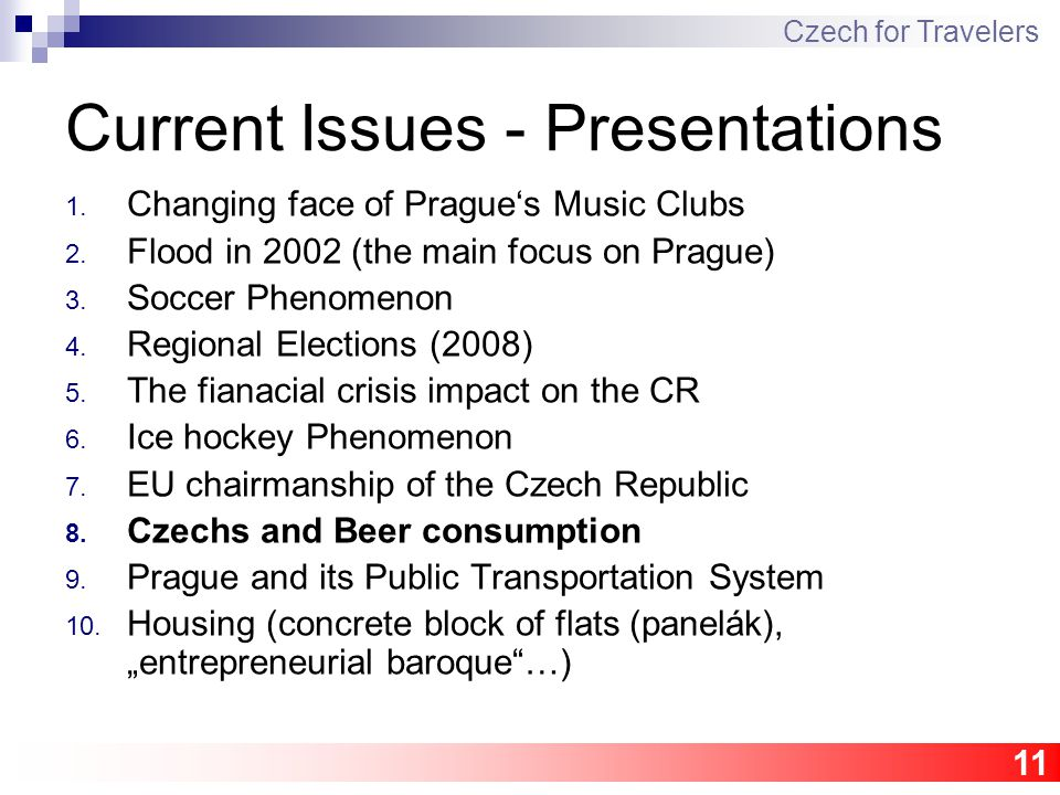11 Current Issues - Presentations 1. Changing face of Prague's Music Clubs 2.