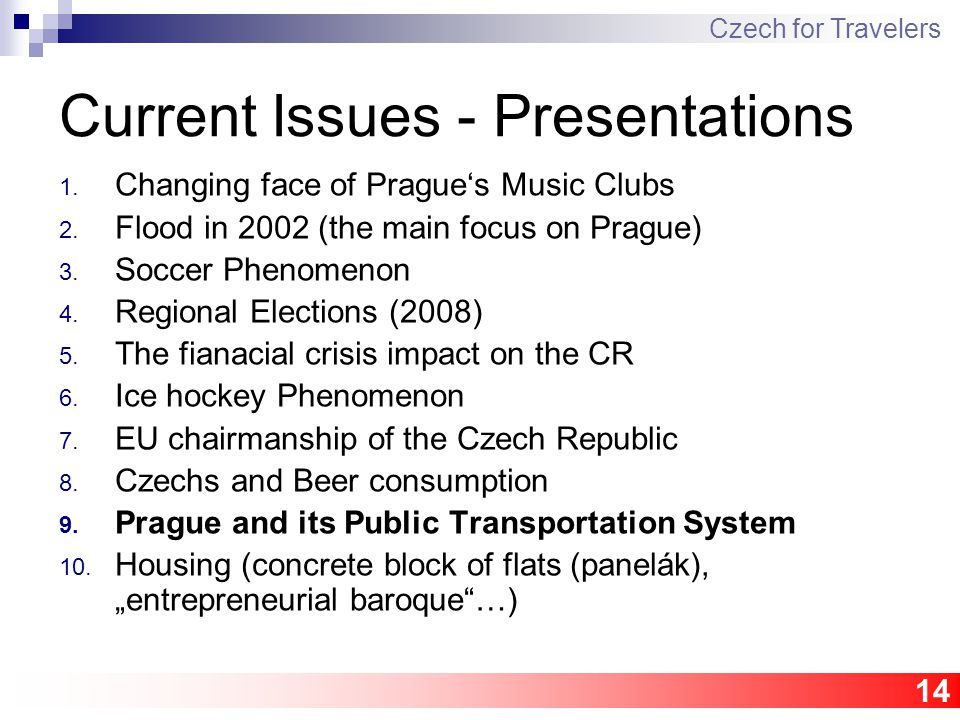 14 Current Issues - Presentations 1. Changing face of Prague's Music Clubs 2.