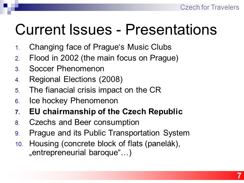 7 Current Issues - Presentations 1. Changing face of Prague's Music Clubs 2.