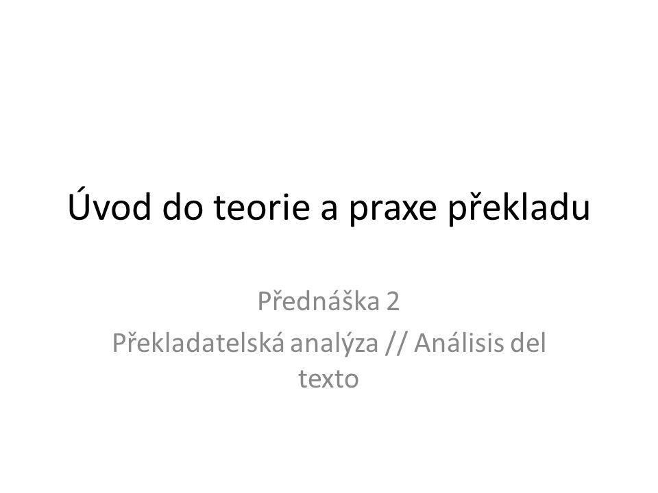 Úvod do teorie a praxe překladu Přednáška 2 Překladatelská analýza // Análisis del texto