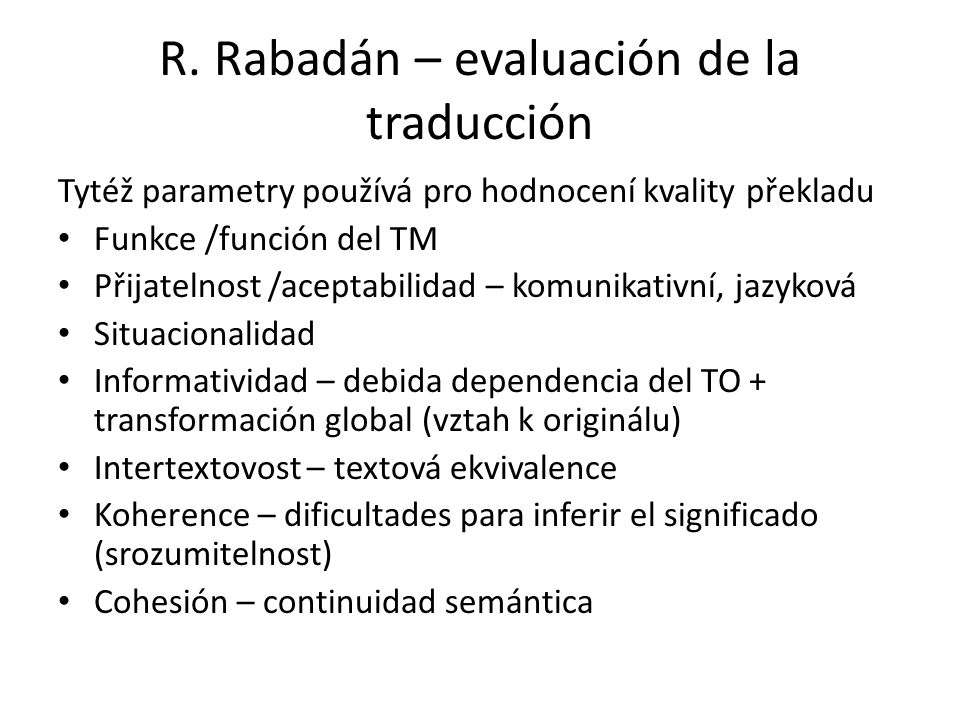 R. Rabadán – evaluación de la traducción Tytéž parametry používá pro hodnocení kvality překladu Funkce /función del TM Přijatelnost /aceptabilidad – k