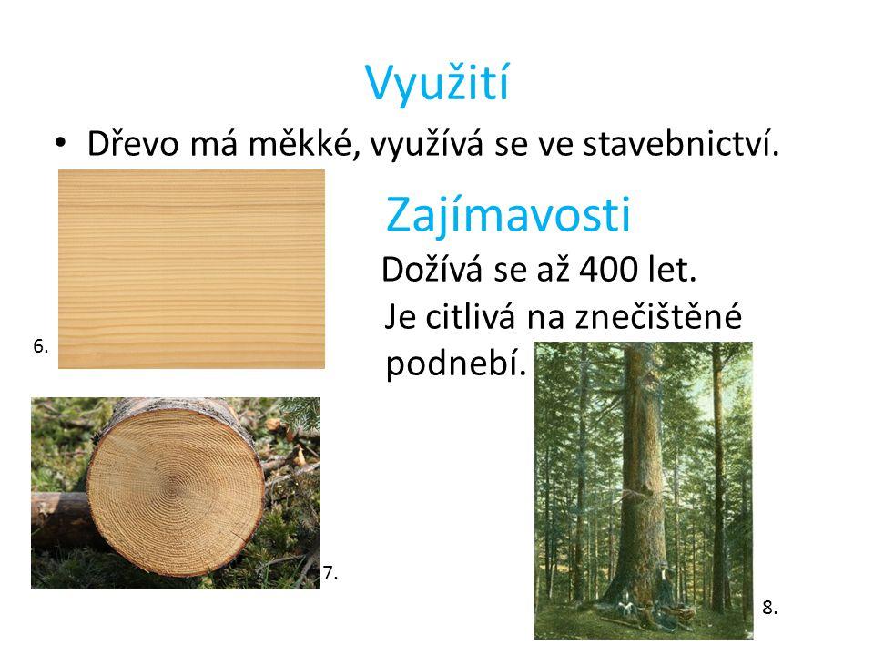 Využití Dřevo má měkké, využívá se ve stavebnictví. Zajímavosti Dožívá se až 400 let. Je citlivá na znečištěné podnebí. 6. 8. 7.