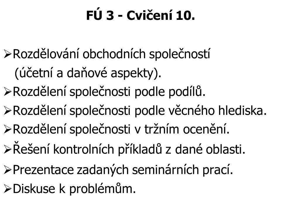 FÚ 3 - Cvičení 10.  Rozdělování obchodních společností (účetní a daňové aspekty).  Rozdělení společnosti podle podílů.  Rozdělení společnosti podle