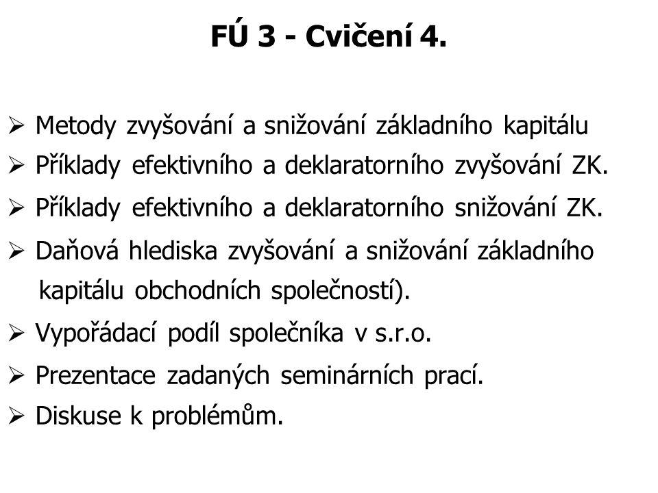 FÚ 3 - Cvičení 4.  Metody zvyšování a snižování základního kapitálu  Příklady efektivního a deklaratorního zvyšování ZK.  Příklady efektivního a de