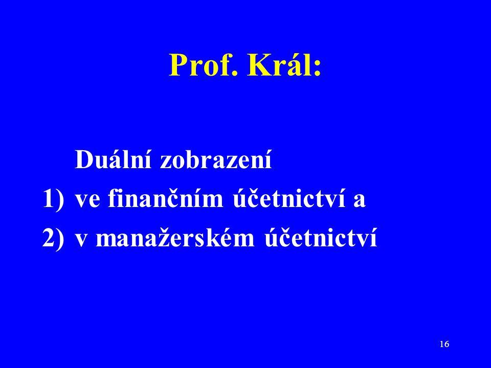 16 Prof. Král: Duální zobrazení 1)ve finančním účetnictví a 2)v manažerském účetnictví
