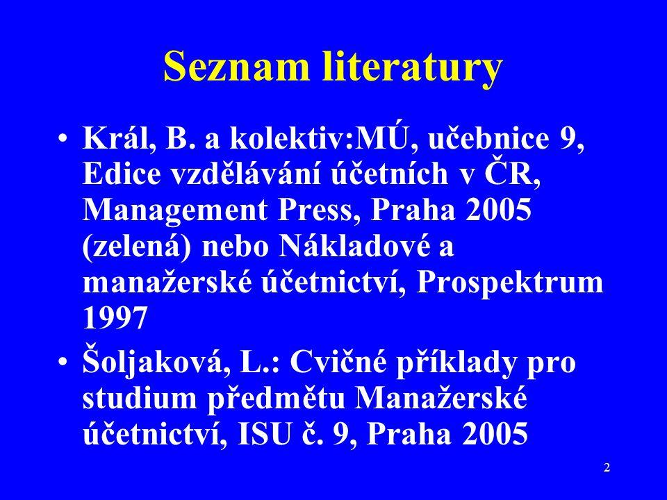 2 Seznam literatury Král, B. a kolektiv:MÚ, učebnice 9, Edice vzdělávání účetních v ČR, Management Press, Praha 2005 (zelená) nebo Nákladové a manažer