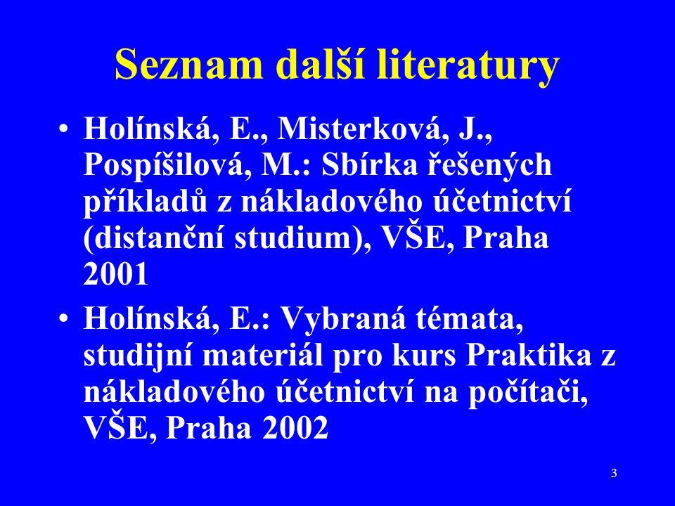 3 Seznam další literatury Holínská, E., Misterková, J., Pospíšilová, M.: Sbírka řešených příkladů z nákladového účetnictví (distanční studium), VŠE, P