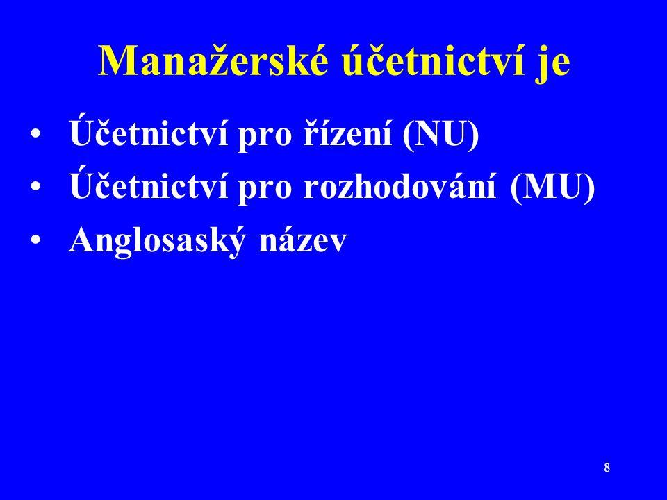 8 Manažerské účetnictví je Účetnictví pro řízení (NU) Účetnictví pro rozhodování (MU) Anglosaský název