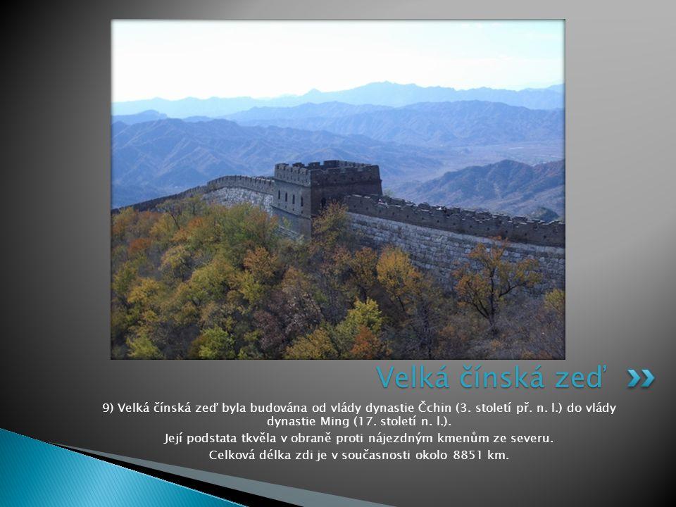 9) Velká čínská zeď byla budována od vlády dynastie Čchin (3.