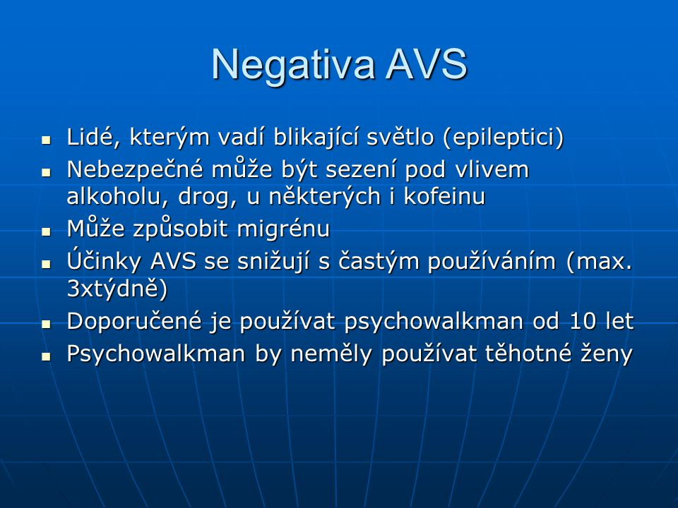 Negativa AVS Lidé, kterým vadí blikající světlo (epileptici) Lidé, kterým vadí blikající světlo (epileptici) Nebezpečné může být sezení pod vlivem alk