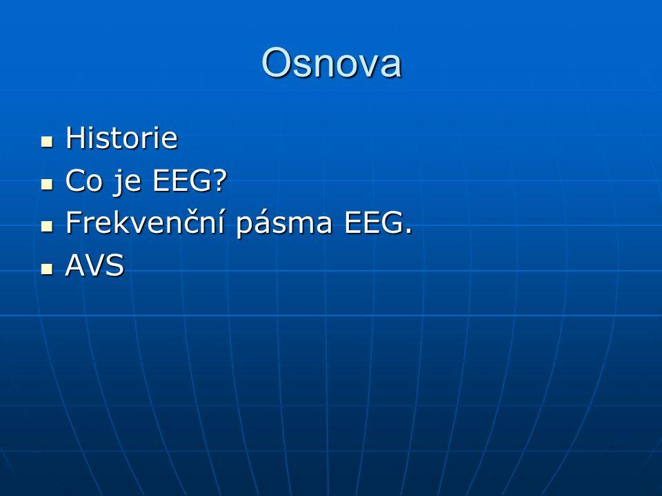Osnova Historie Historie Co je EEG? Co je EEG? Frekvenční pásma EEG. Frekvenční pásma EEG. AVS AVS