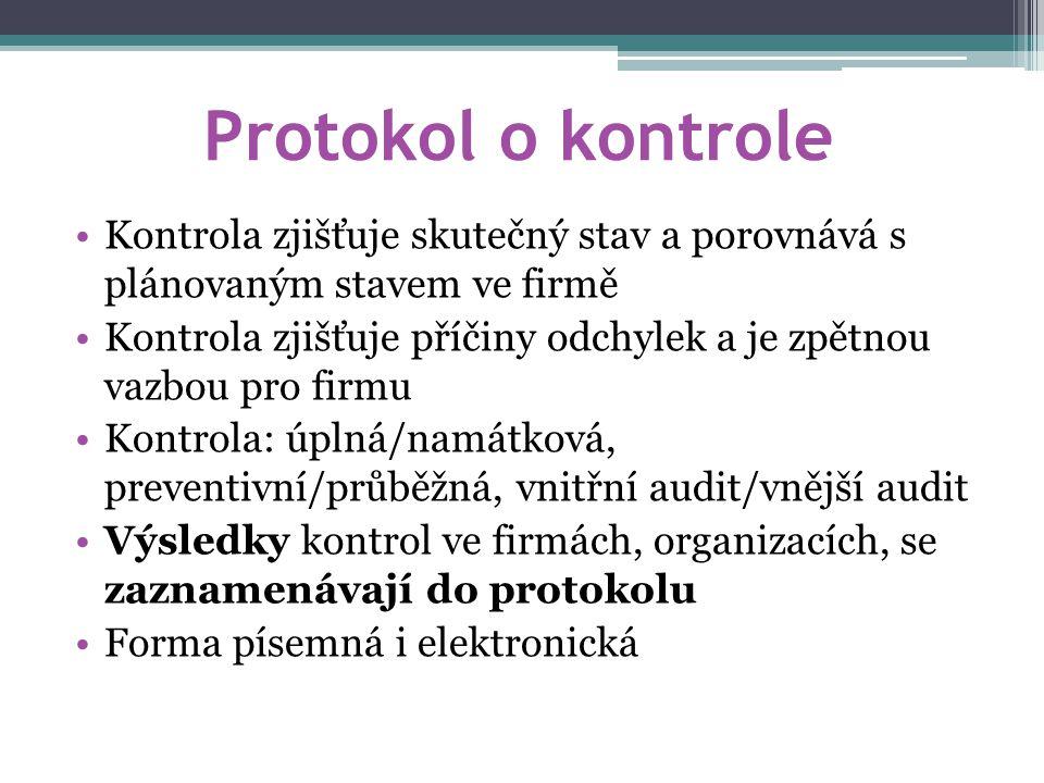 Protokol o kontrole Podstatné náležitosti: ▫Identifikační číslo protokolu ▫Název firmy, organizace, FO kt.