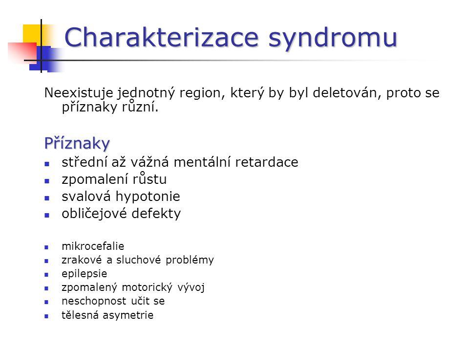 Charakterizace syndromu Neexistuje jednotný region, který by byl deletován, proto se příznaky různí.Příznaky střední až vážná mentální retardace zpoma