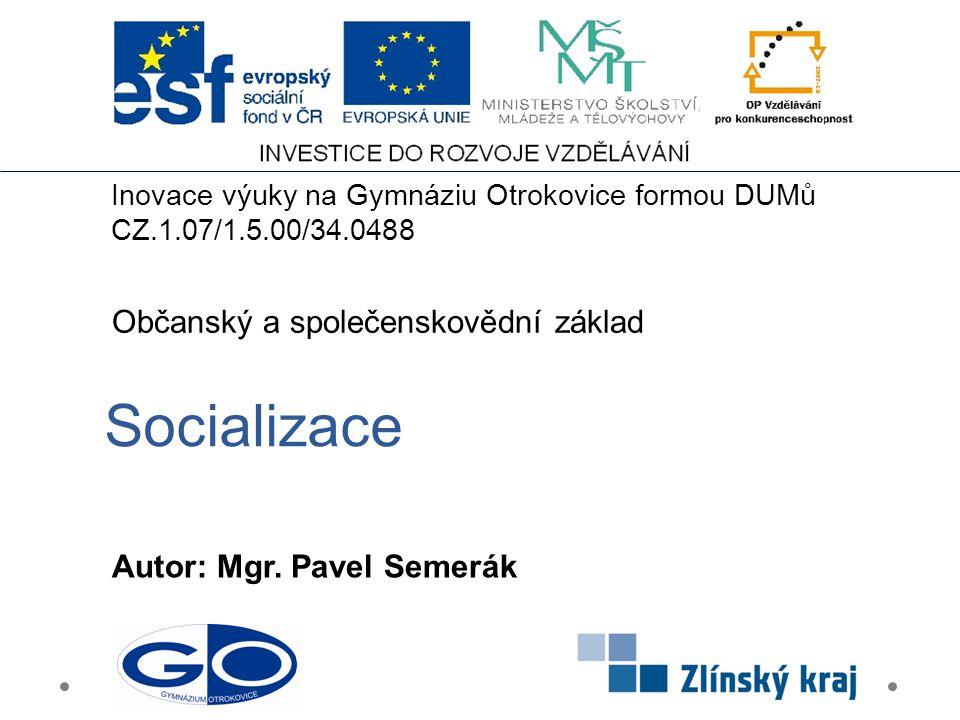 Socializace Obsah: ○ Proč socializace.
