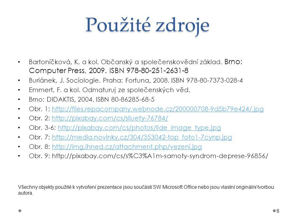 Použité zdroje Bartoníčková, K. a kol. Občanský a společenskovědní základ. Brno: Computer Press, 2009. ISBN 978-80-251-2631-8 Buriánek, J. Sociologie.