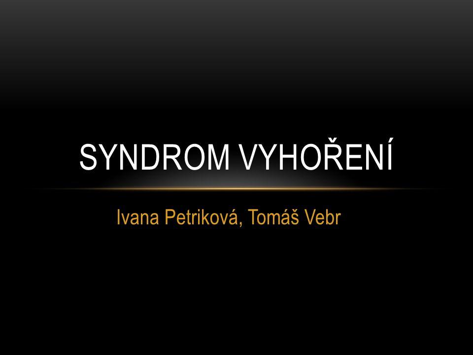 Ivana Petriková, Tomáš Vebr SYNDROM VYHOŘENÍ