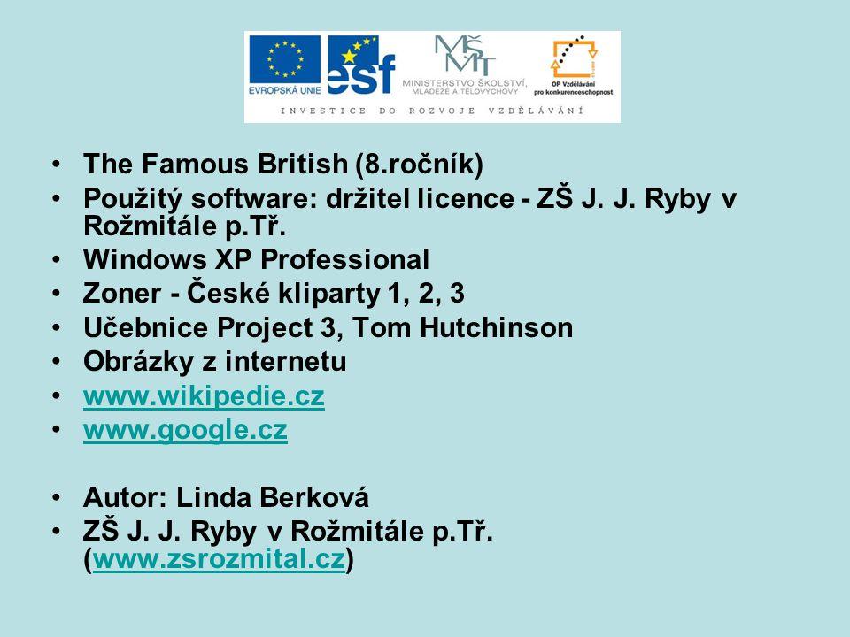 The Famous British (8.ročník) Použitý software: držitel licence - ZŠ J. J. Ryby v Rožmitále p.Tř. Windows XP Professional Zoner - České kliparty 1, 2,