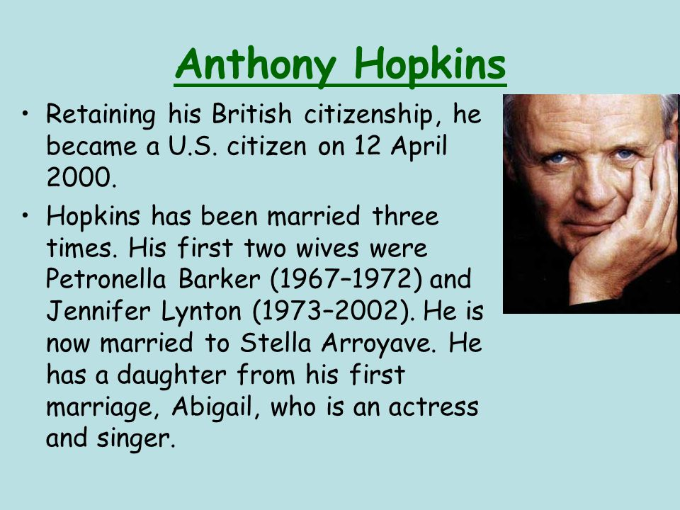 Anthony Hopkins Retaining his British citizenship, he became a U.S.