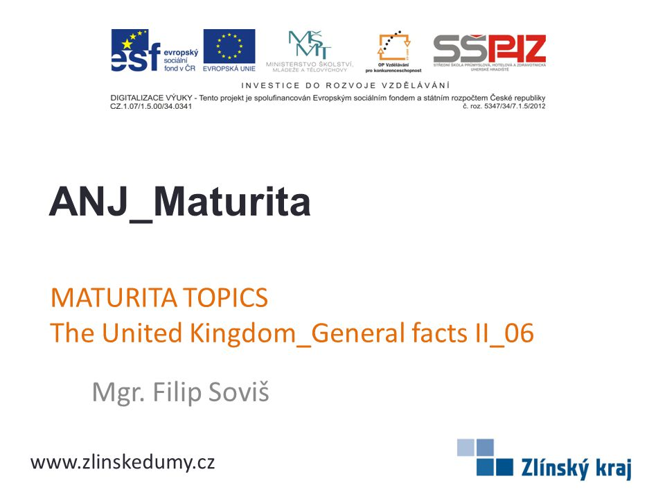 MATURITA TOPICS The United Kingdom_General facts II_06 Mgr. Filip Soviš ANJ_Maturita www.zlinskedumy.cz